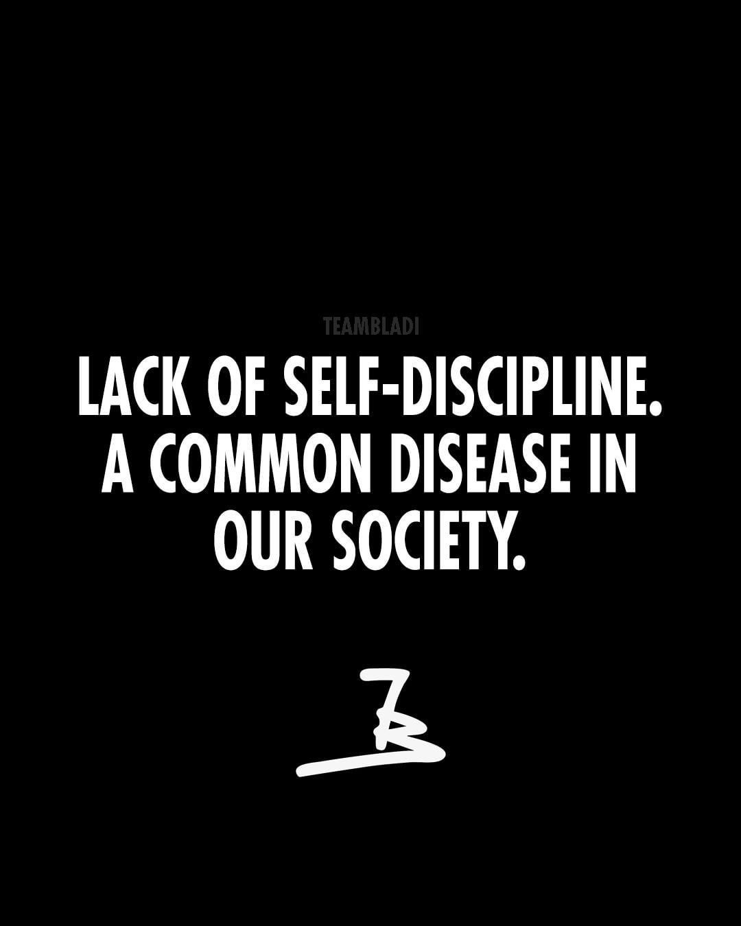 Lack Of Discipline A Common Disease In Our Society Quotes Quoteoftheday Motivation Be Yourself Quotes Quote Of The Week Quotes To Live By