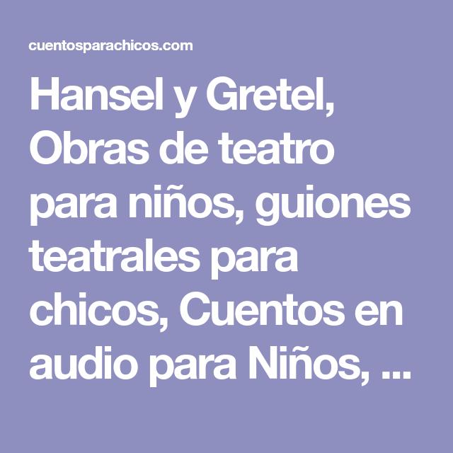 Hansel Y Gretel Obras De Teatro Para Niños Guiones Teatrales Para Chicos Cuentos En Audio Para Niños Cuentos Para Chicos Audio Cuent Chistes Libros Videos
