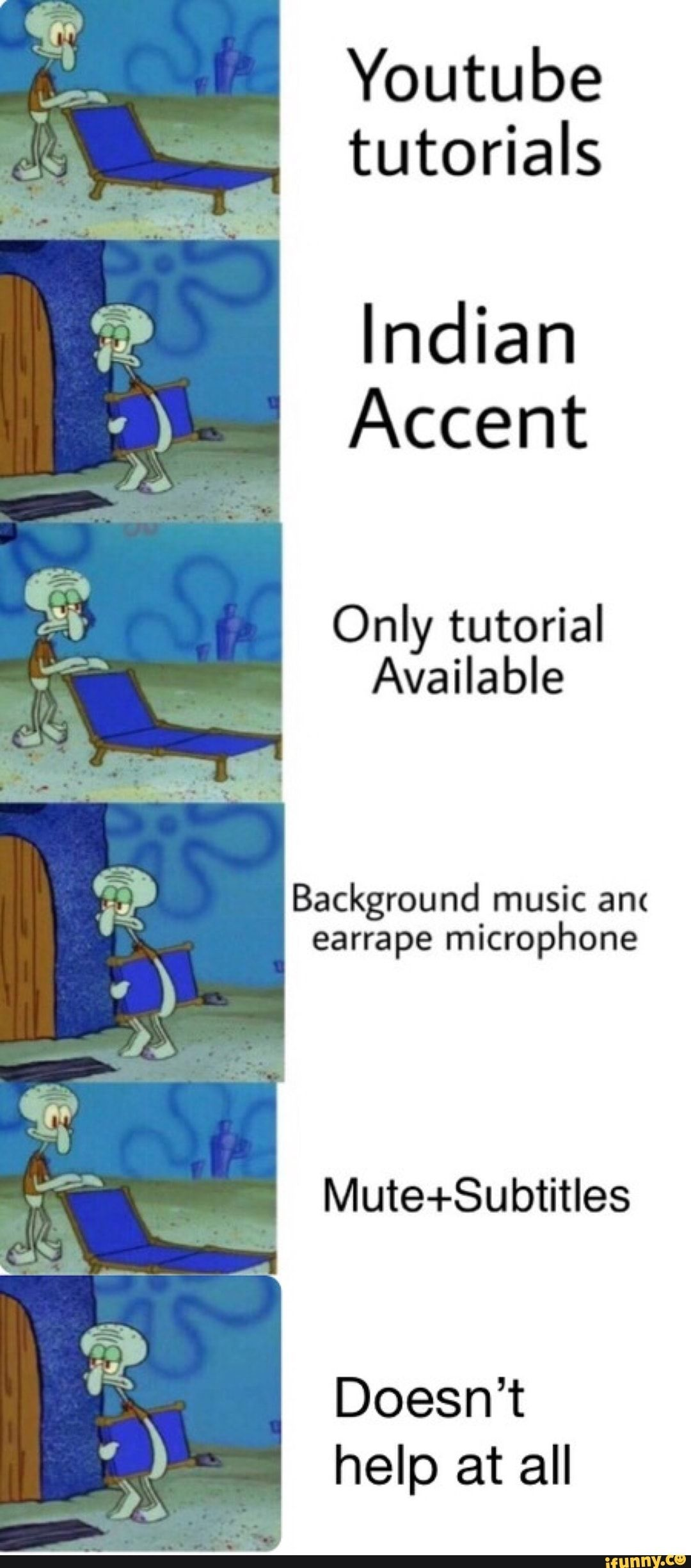Youtube Tutorials Indian Accent Only Tutorial Available Background Music Anc Earrape Microphone Mute Subtitles Ifunny Youtube Tutorials Funny Spongebob Memes Spongebob Ruined