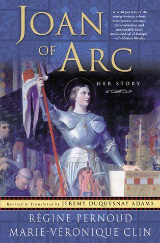 Regine Pernoud And Marie Veronique Clin S Joan Of Arc Her Story Joan Of Arc Joan Arc