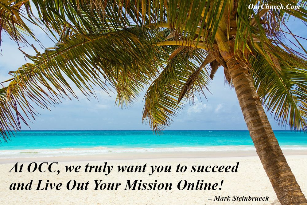At OCC, we truly want you to succeed and Live Out Your Mission Online! -Mark Steinbrueck