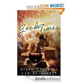 A Toast to the Good Times by Steph Campbell and Liz Reinhardt