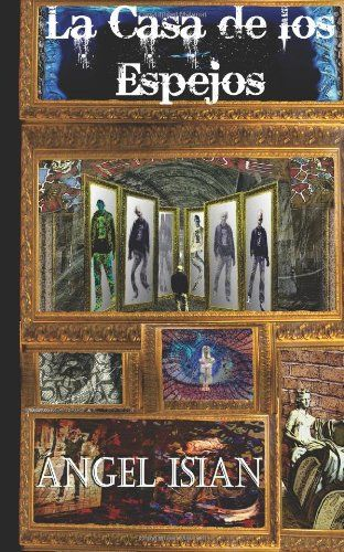 La casa de los espejos by Ángel Isian,http://www.amazon.com/dp/1491039965/ref=cm_sw_r_pi_dp_xX8osb1TB84X44B1