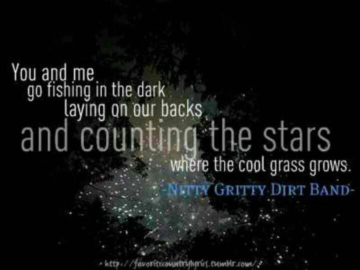You and me going fishing in the dark Nitty Gritty Dirt