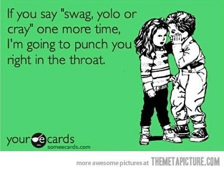 """I hate when people talk like this. Or say """"ratchet"""" or """"take it"""" how retarded has the generation come these days"""