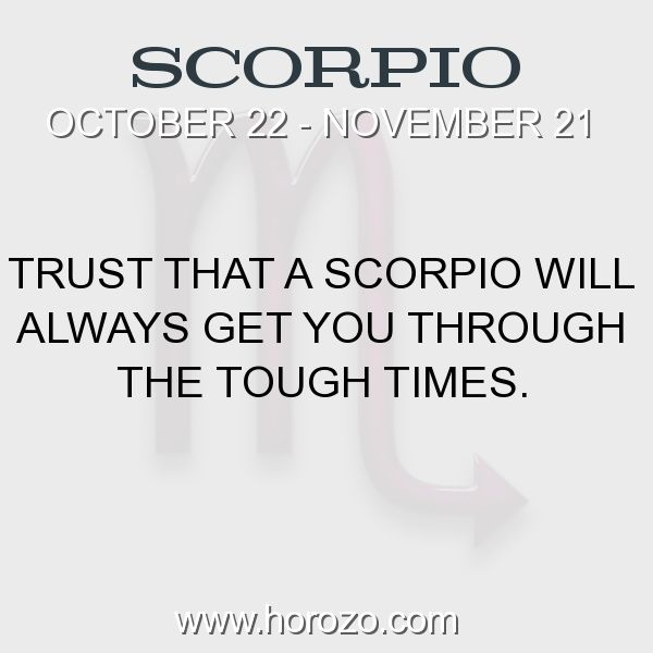 Fact about Scorpio: Trust that a Scorpio will always get you through the... #scorpio, #scorpiofact, #zodiac. Scorpio, Join To Our Site https://www.horozo.com You will find there Tarot Reading, Personality Test, Horoscope, Zodiac Facts And More. You can also chat with other members and play questions game. Try Now!