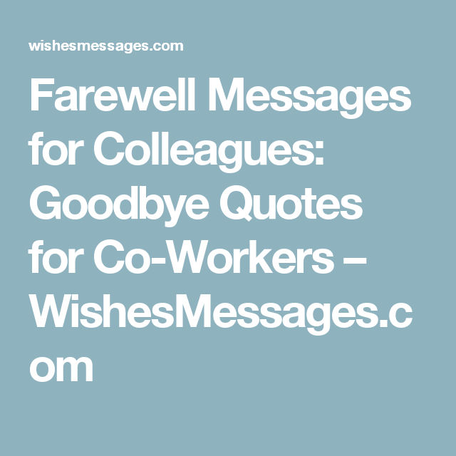 Farewell Messages For Colleagues Goodbye Quotes For Co Workers Goodbye Quotes For Colleagues Farewell Message Goodbye Quotes