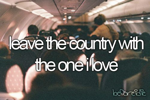 leave the country with the one i love