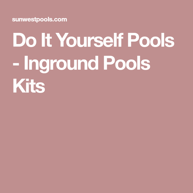 Do it yourself pools inground pools kits design pinterest do it yourself pools inground pools kits solutioingenieria Gallery