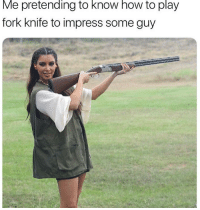 Me Pretending to Know How to Play Fork Knife to Impress Some Guy   Funny Meme on ME.ME