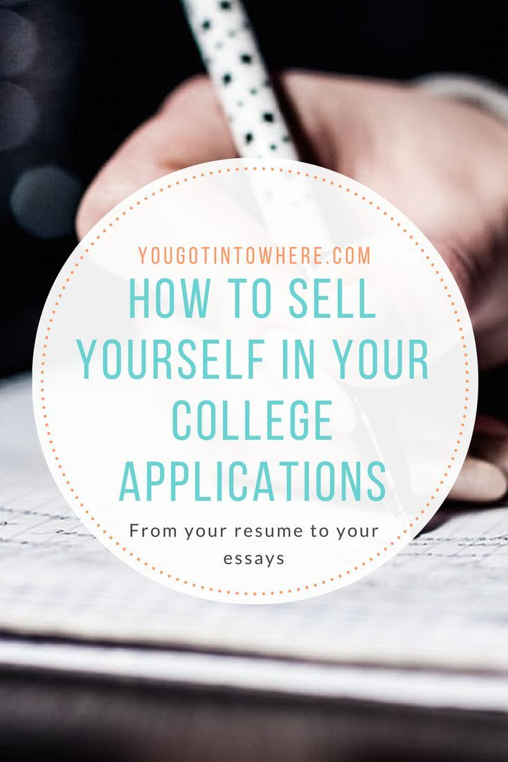 How To Sell Yourself A College In Your Admission Application Essay Thing Essays