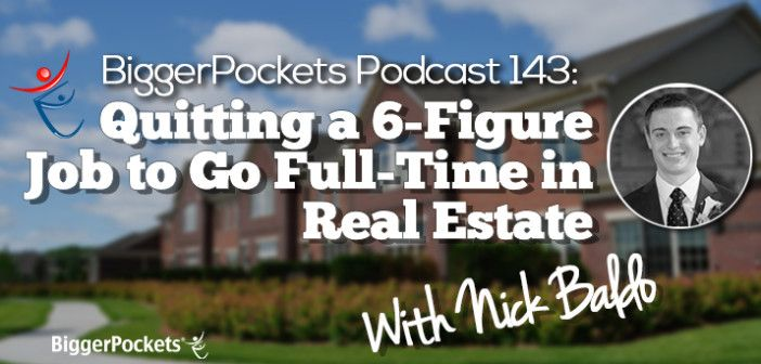 BP Podcast 143: Quitting a 6-Figure Job to Go Full-Time in Real Estate with Nick Baldo