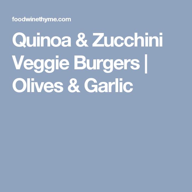Quinoa & Zucchini Veggie Burgers   Olives & Garlic