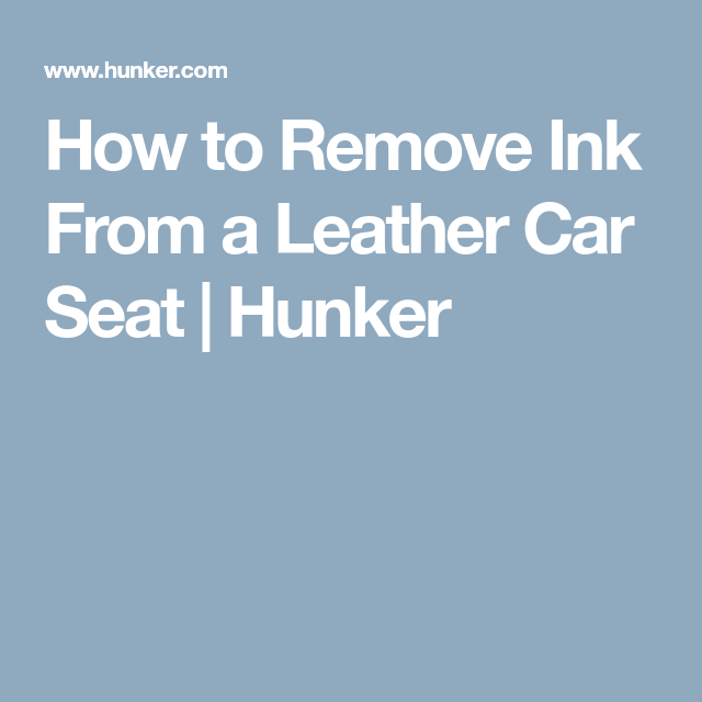 How To Remove Ink From A Leather Car Seat