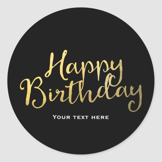 Faux Gold Foil Look Happy Birthday Any Color Classic Round Sticker Zazzle Com In 2021 Faux Gold Foil Birthday Stickers Custom Holiday Card