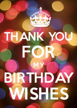Thank You All For The Birthday Wishes They Really Made My Day Happy Birthday My Friend I Wish You All The Best