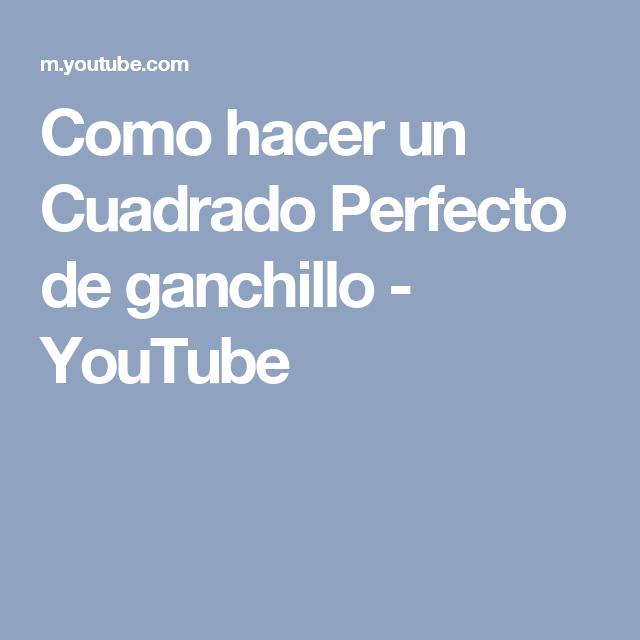 Como hacer un Cuadrado Perfecto de ganchillo - YouTube   Patrones De ...