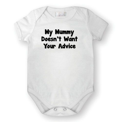 Mummy Doesn/'t Want your Advice Boys Girls Baby Grow Vest Bodysuit