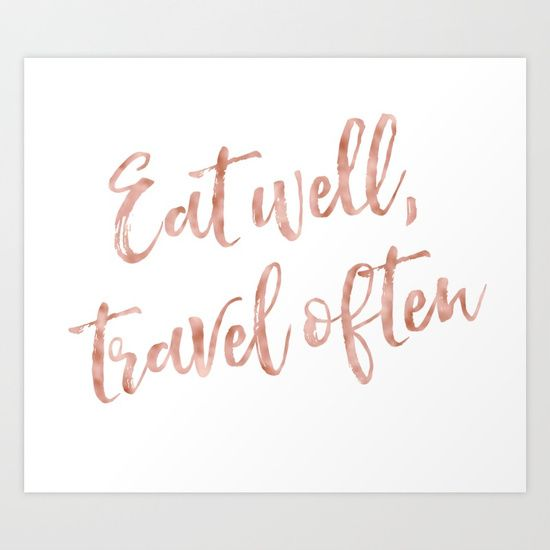 Eat Well Travel Often Rose Gold Quote Art Print Rose Gold Quotes Gold Quotes Art Prints Quotes