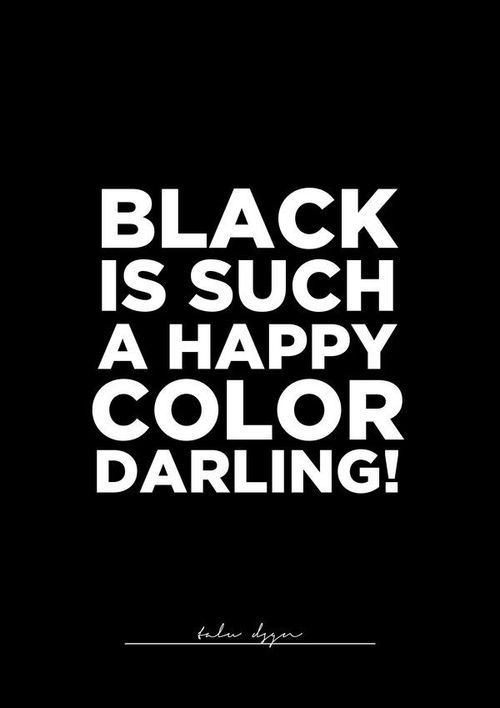 B L A C K Is Such A Happy Color Darling Quotes Pinterest