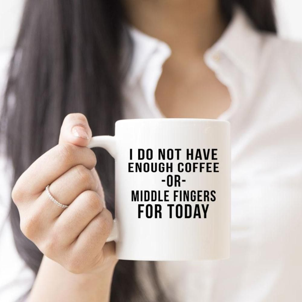 I Do Not Have Enough Coffee Or Middle Fingers For Today Coffee Lovers Mug Novelty Mugs Mugs Funny Mugs