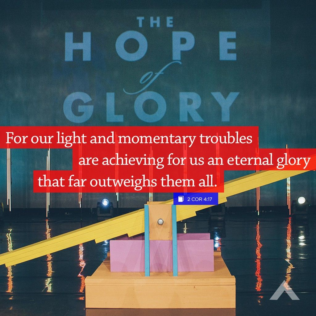 For our light and momentary troubles are achieving for us an eternal glory that far outweighs them all. www.elevationchurch.org