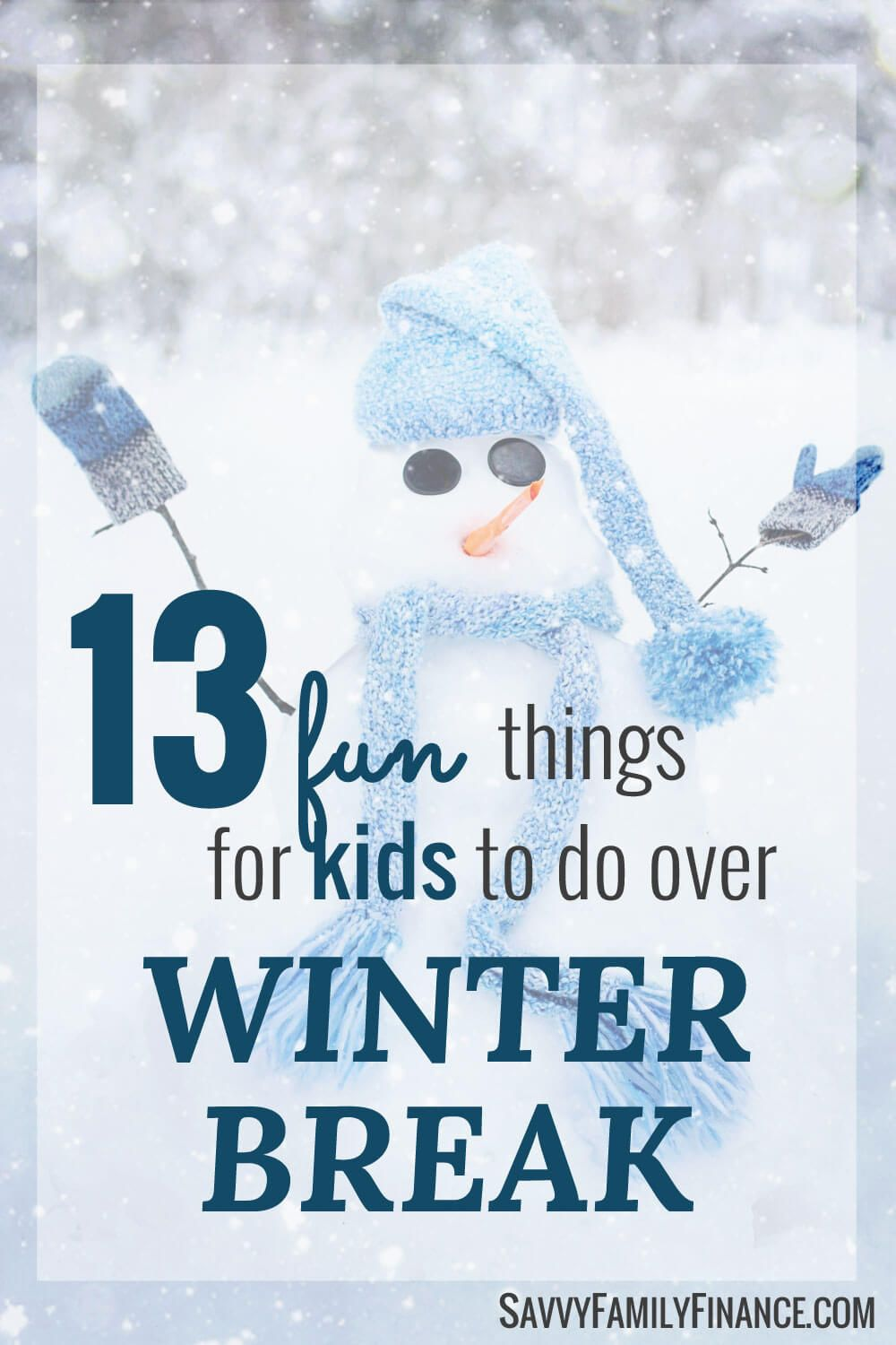 13 Fun Things for Kids to Do Over Winter Break | Savvy Family Finance
