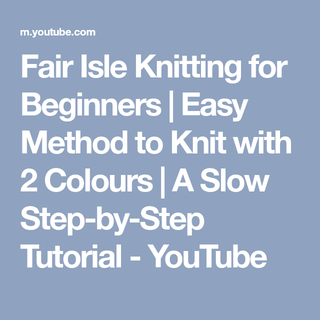 Fair Isle Knitting for Beginners | Easy Method to Knit with 2 ...