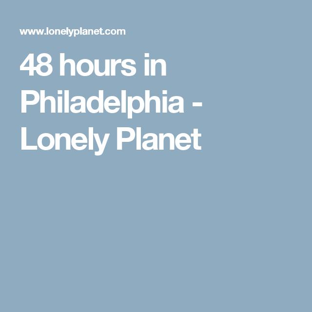 48 hours in Philadelphia - Lonely Planet
