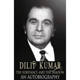 DILIP KUMAR- THE SUBSTANCE AND THE SHADOW: AN AUTOBIOGRAPHY