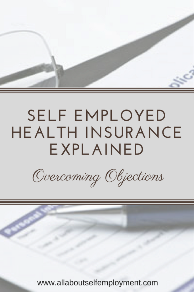 Overcoming Objections Self Employed Health Insurance Explained Health Insurance Options Best Health Insurance Health Insurance