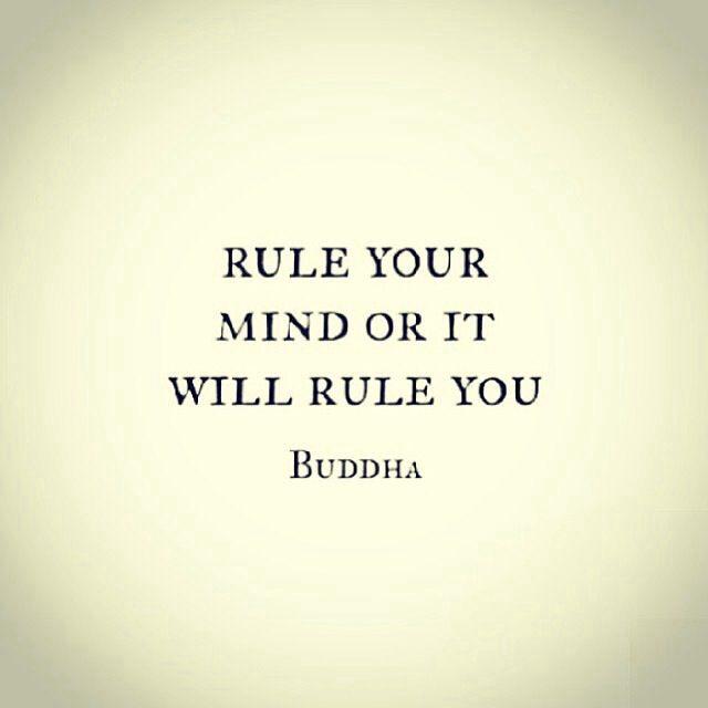Dirige tu mente o te dirigirá a ti. ~ Buda