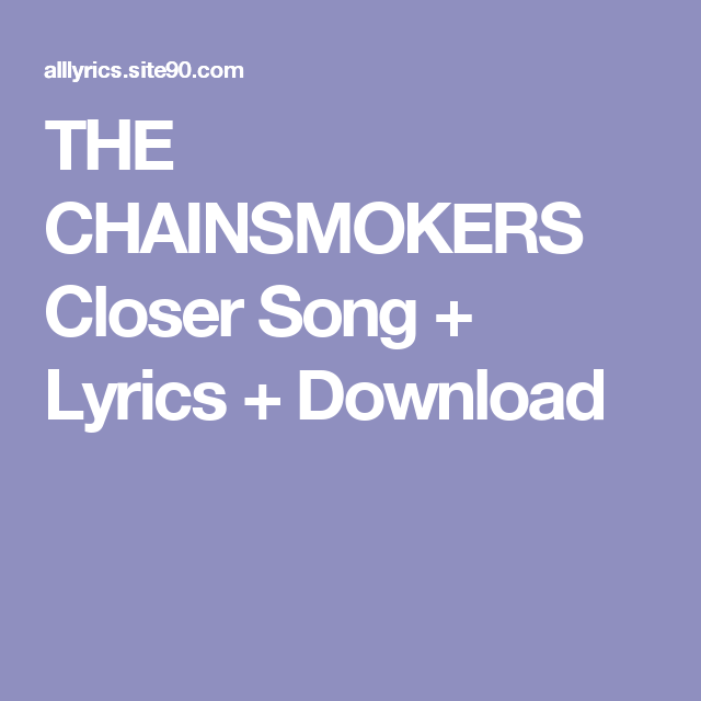 Sheh Songa Song Downoad: THE CHAINSMOKERS Closer Song + Lyrics + Download