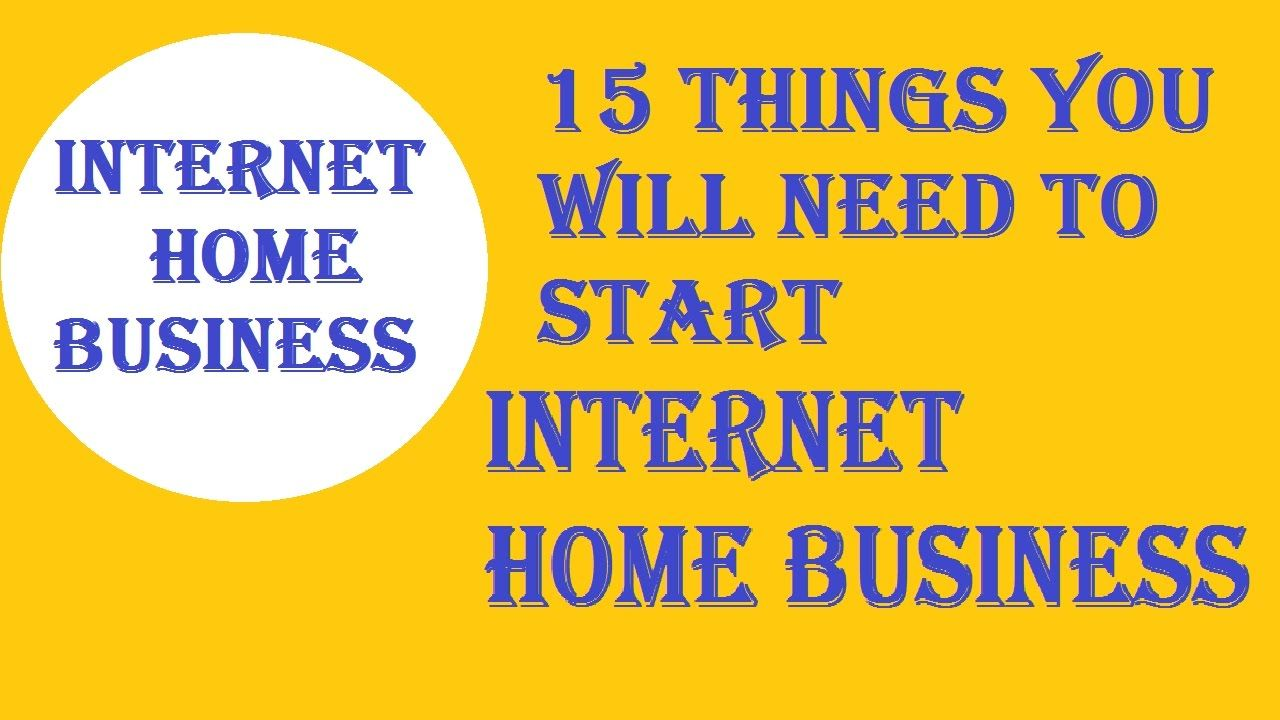 Things You Will Need To Start Internet Home Business Business