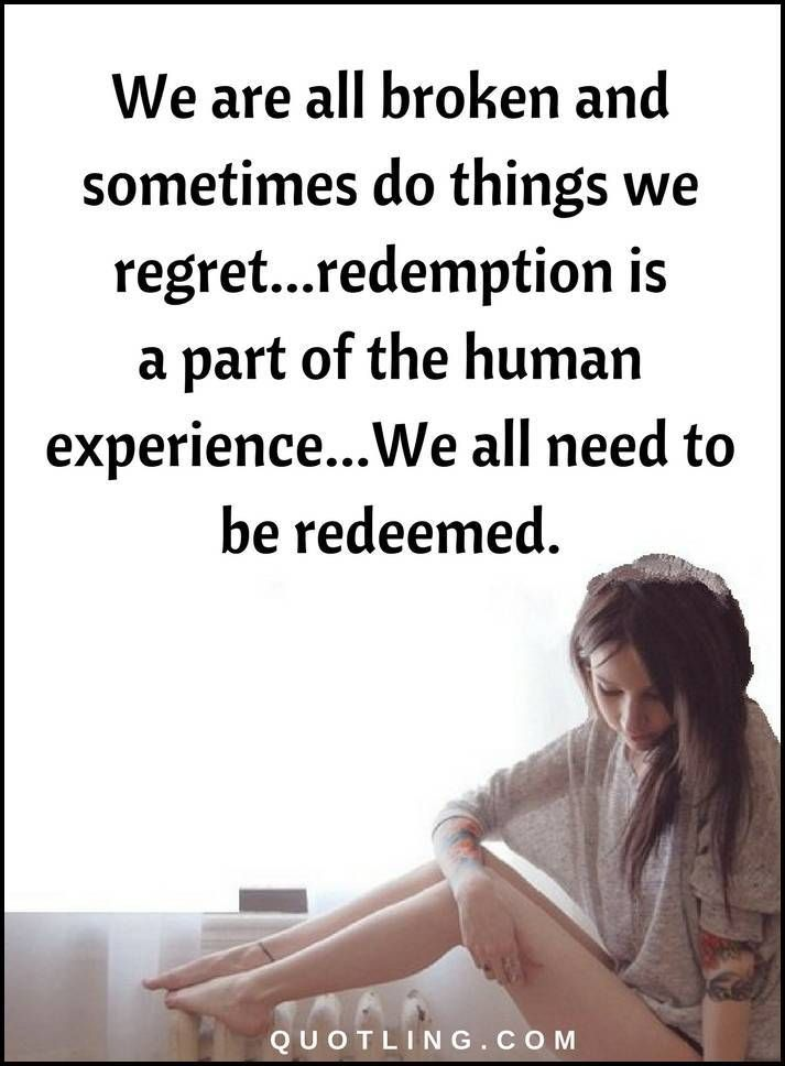 We Are All Broken And Sometimes Do Things We Regret Redemption Is A Part Personal Quotes When Things Go Wrong Regrets