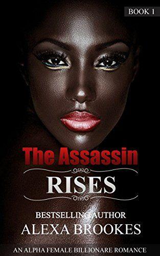 The Assassin RISES: An Alpha Female Billionaire Romance (Book 1) by Alexa Brookes http://www.amazon.com/dp/B01E1QMXVM/ref=cm_sw_r_pi_dp_bTycxb0XFA15A