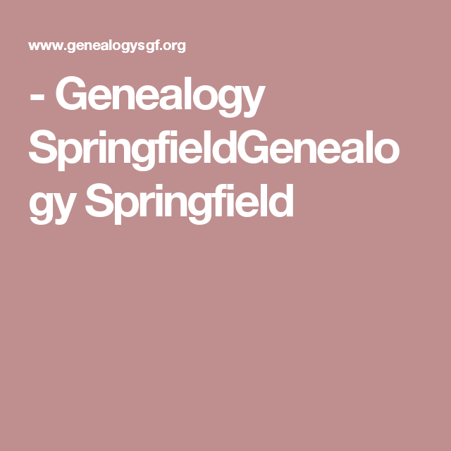 - Genealogy SpringfieldGenealogy Springfield