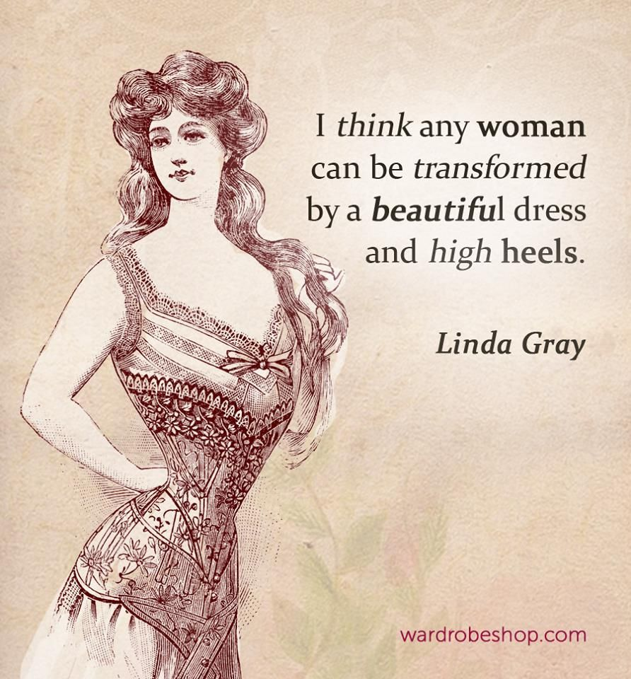 I Think Any Woman Can Be Transformed By A Beautiful Dress And High Heels Linda Gray Qu Vintage Style Outfits Fashion Quotes Inspirational Uplifting Quotes