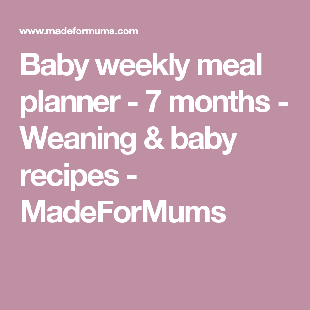 baby weekly meal planner 7 months weaning baby recipes