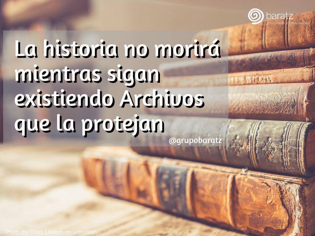 La historia no morirá mientras sigan existiendo Archivos que la protejan