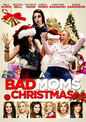 A Bad Moms Christmas Movie Poster.A Bad Moms Christmas Movie Poster