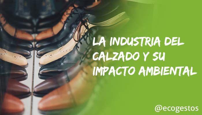 La industria del calzado y su impacto ambiental Ecogestos