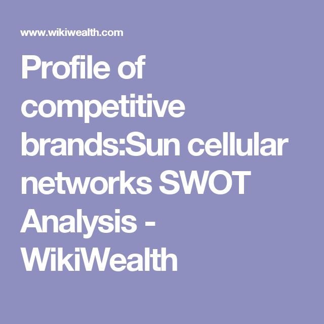 Profile Of Competitive BrandsSun Cellular Networks Swot Analysis