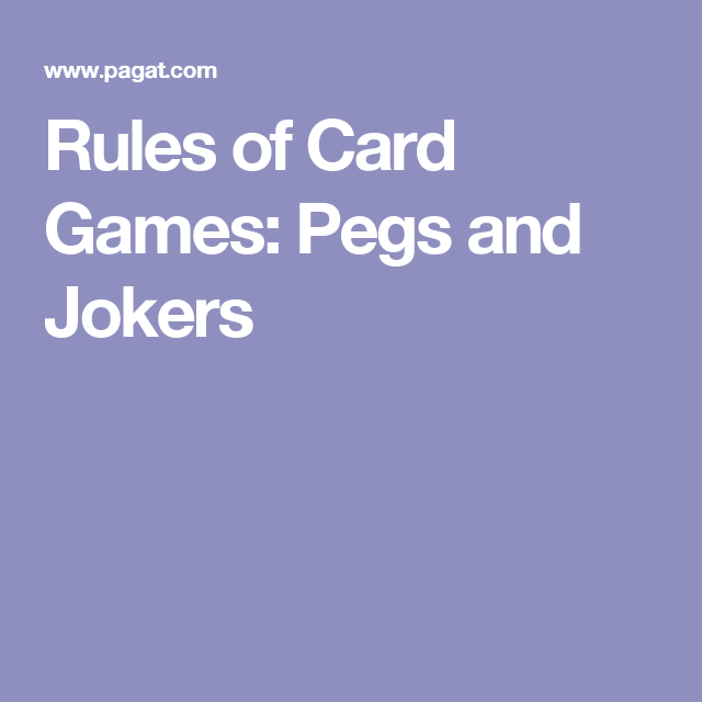Rules Of Card Games Pegs And Jokers Pegs And Jokers Card Games Joker