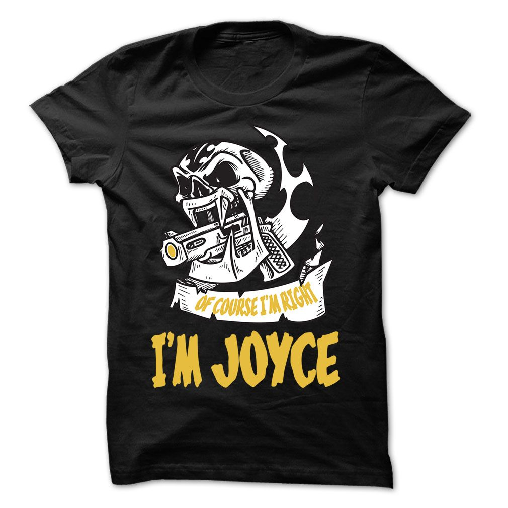 Of Course I Am Right I Am JOYCE ... - 99 Cool Name Shirt !