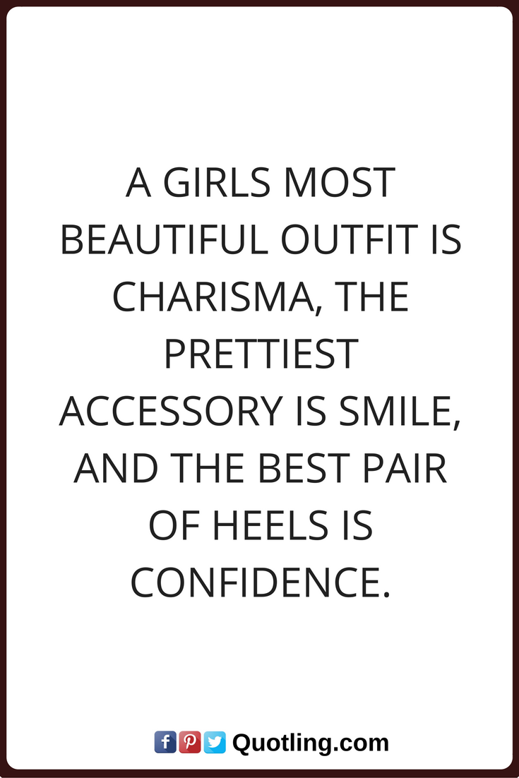 girl quotes A girls most beautiful outfit is charisma, the prettiest  accessory is smile, and the best pair of heels is confidence.