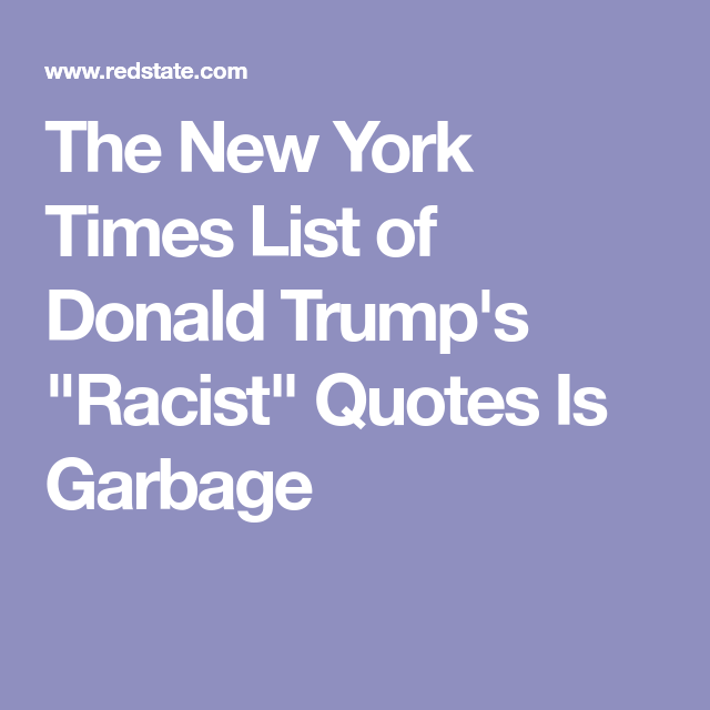 "Racist Quotes The New York Times List Of Donald Trump's ""racist"" Quotes Is Garbage ."