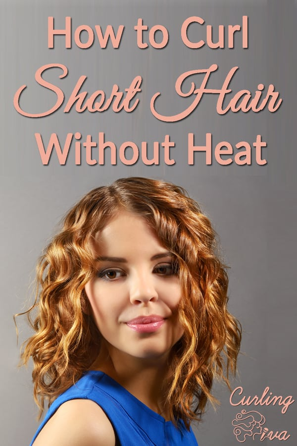 No Heat Curls: How To Curl Short Hair Without Heat Or