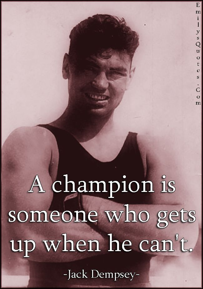 A Champion Is Someone Who Gets Up When He Can T Inspirational Words Fighter Quotes Inspirational Quotes