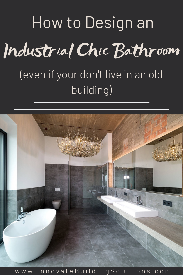 How To Design An Industrial Chic Bathroom Even If You Don T Live In An Old Building Industrial Chic Decor Chic Bathrooms Industrial Chic